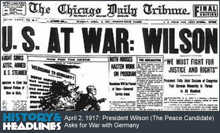 April 2, 1917: President Wilson (The Peace Candidate) Asks for War with Germany - http://www.historyandheadlines.com/president-wilson-the-peace-candidate-asks-for-war-with-germany/