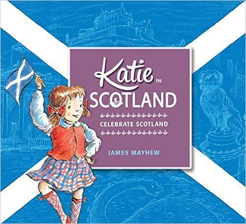 Katie In Scotland James Mayhew 9781408332412 Amazon Com