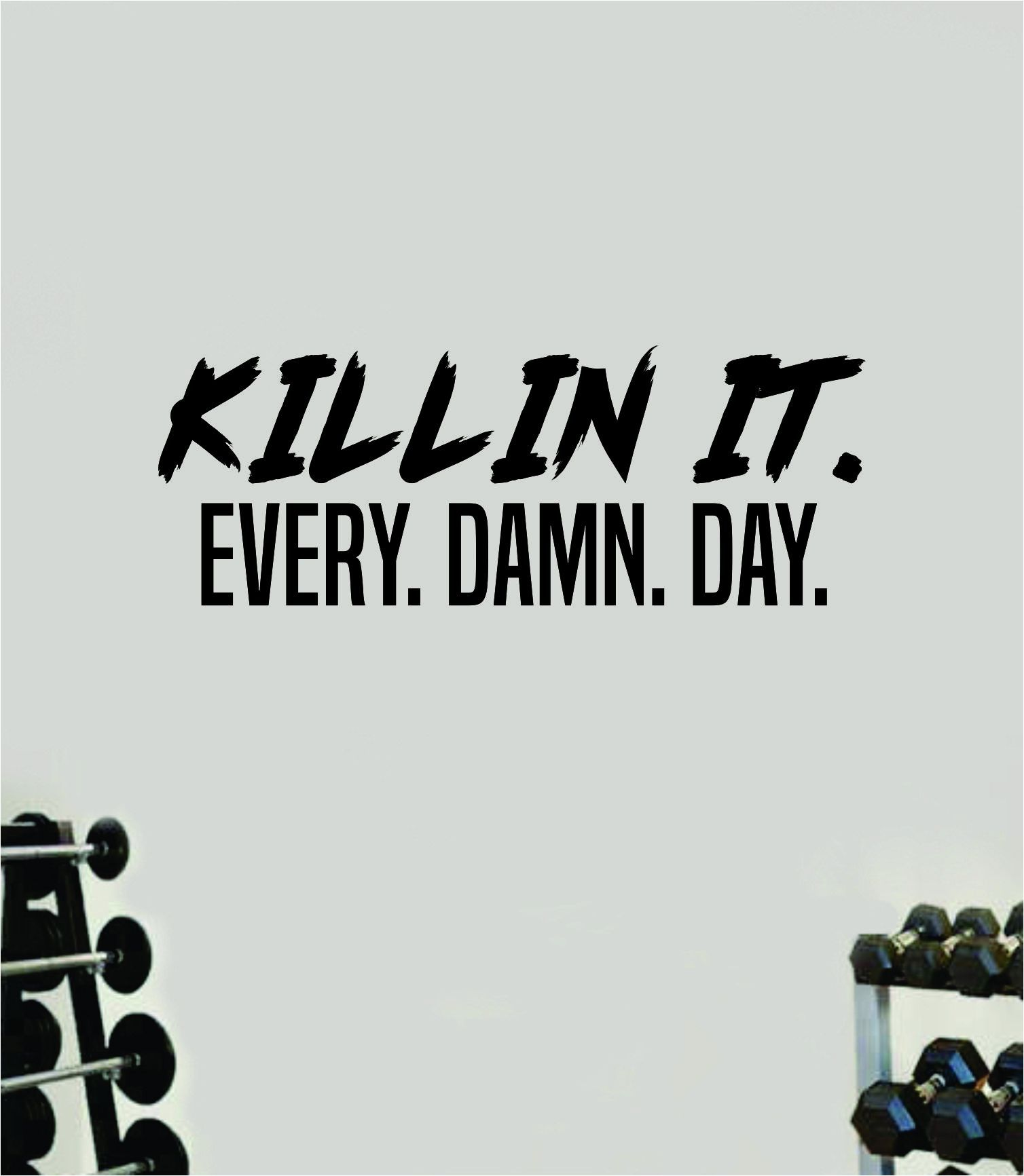 Killin It Every Damn Day Quote Wall Decal Sticker Vinyl Art Wall Bedroom Room Home Decor Inspirational Motivational Sports Lift Gym Fitness Girls Train Beast - black