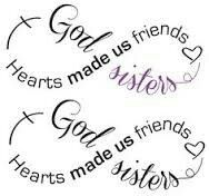 Hearts made us friends God made us sisters.
