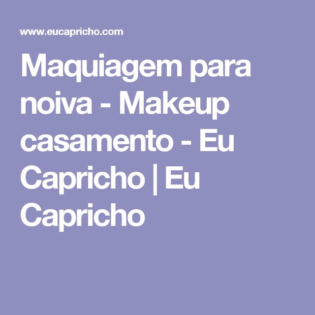 Maquiagem para noiva - Makeup casamento - Eu Capricho   Eu Capricho