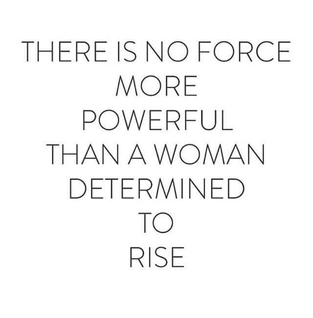 There is no force more powerful than a woman determined to