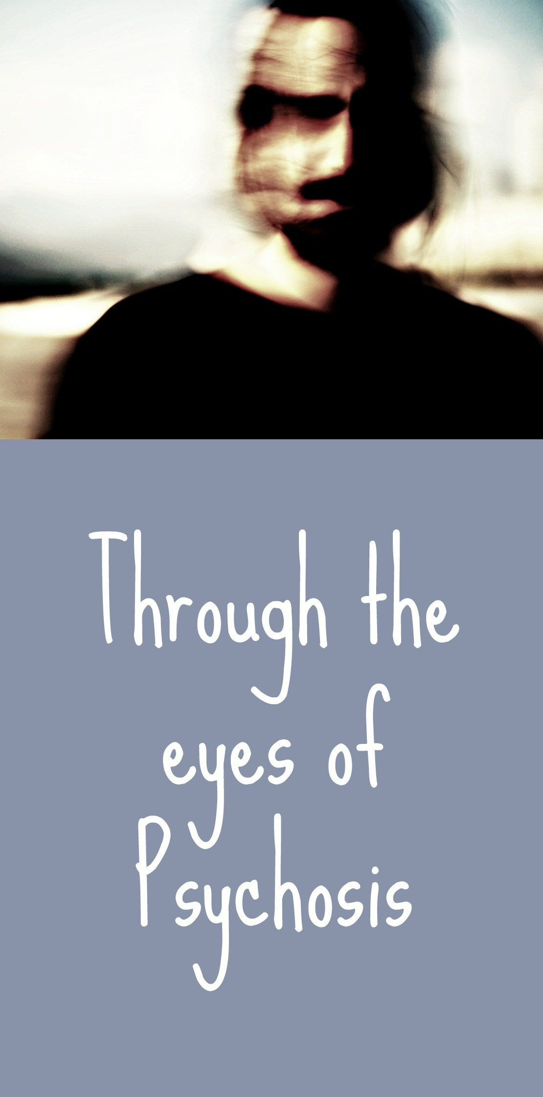 Through the eyes of Psychosis   Mental health   Psychotic