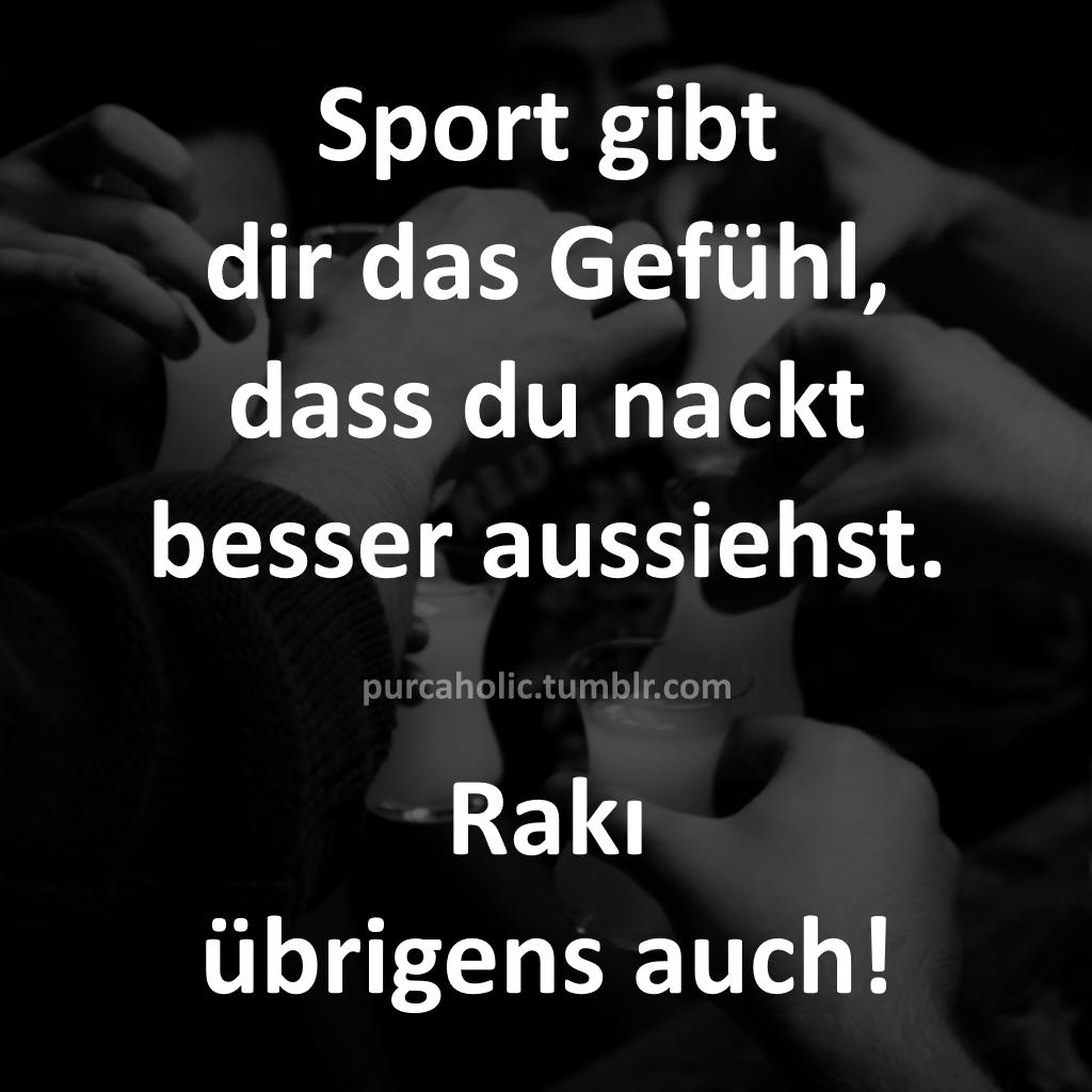 sport gibt dir das gefühl, dass du nackt besser aussiehst. rakı