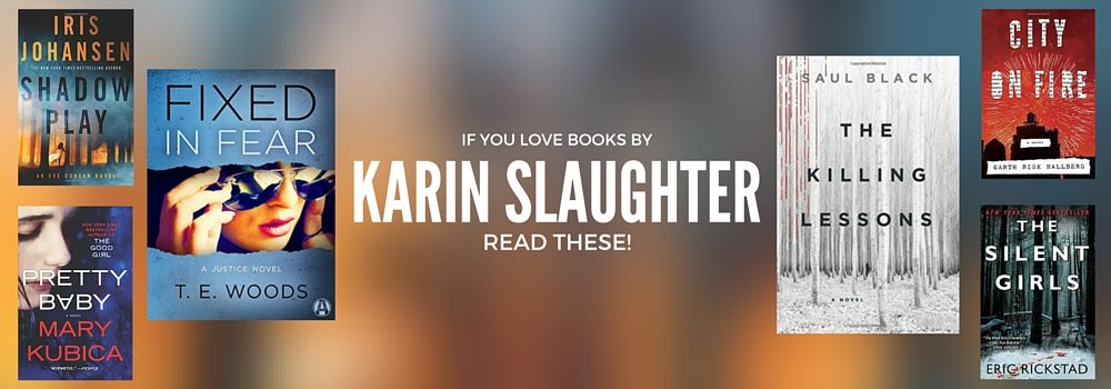 What To Read If You Like Karin Slaughter Books Karin Slaughter Books What To Read Karin Slaughter