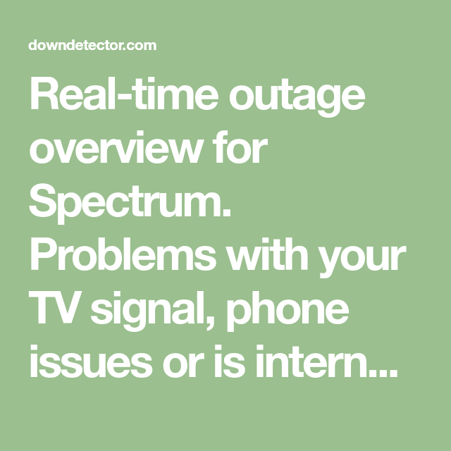 Real-time outage overview for Spectrum  Problems with your TV signal
