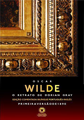 Livro O Retrato De Dorian Gray The Picture Of Dorian Gray Edição Comentada Bilíngue Portug O Retrato De Dorian Gray Dorian Gray Oscar Wilde