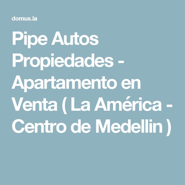 Pipe Autos Propiedades - Apartamento en Venta ( La América - Centro de Medellin  )