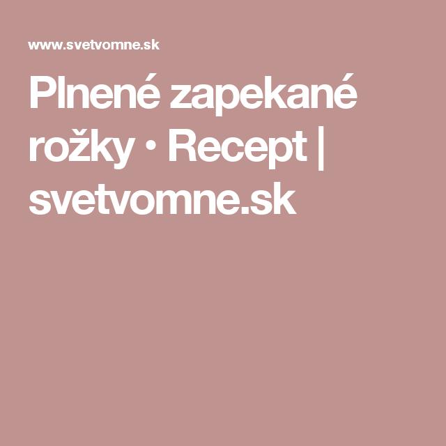 Plnené zapekané rožky • Recept | svetvomne.sk