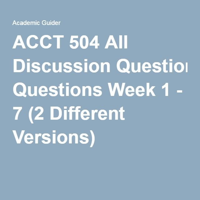 Acct  All Discussion Questions Week     Different Versions