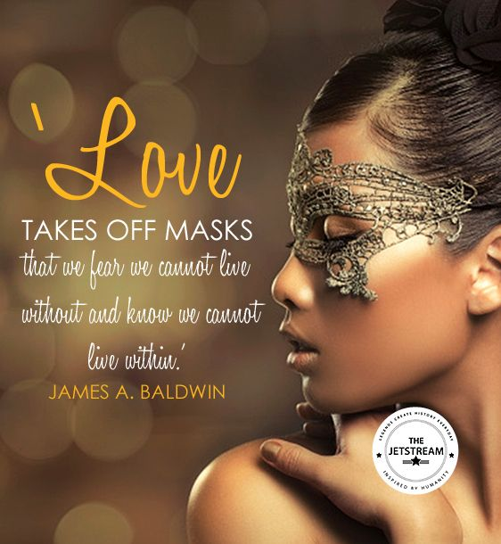 U0027Love Takes Off Masks That We Fear We Cannot Live Without And Know That We