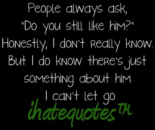 you still care quotes   Do You Still Like Him?   iHateQuotes