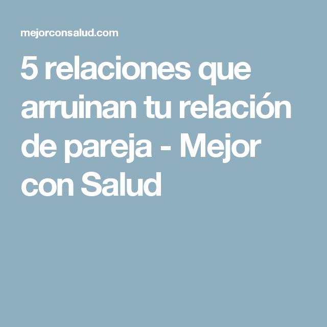 5 relaciones que arruinan tu relación de pareja - Mejor con Salud