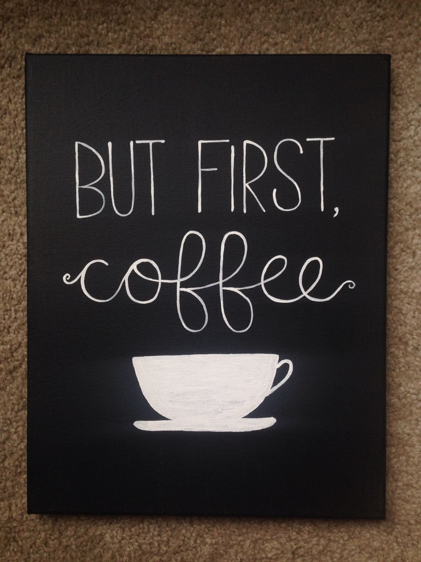 Quote Paintings But First Coffee Diy Canvas Painting Quote  Did It Myself