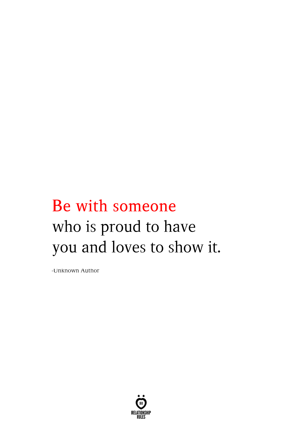 Be With Someone Who Is Proud To Have You And Loves To Show It Wise Quotes Boyfriend Quotes Cool Words