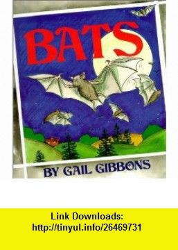 Bats (9780823416370) Gail Gibbons , ISBN-10: 0823416372  , ISBN-13: 978-0823416370 ,  , tutorials , pdf , ebook , torrent , downloads , rapidshare , filesonic , hotfile , megaupload , fileserve