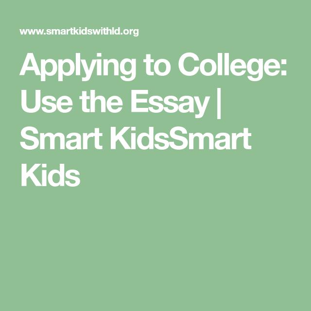 Applying to College Use the Essay Smart KidsSmart Kids
