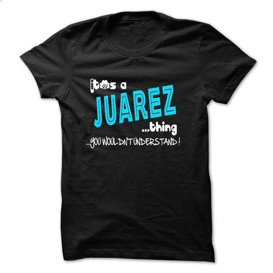 ITS A JUAREZ THING YOU WOULDNT UNDERSTAND - #baggy hoodie #cashmere sweater. ORDER HERE => https://www.sunfrog.com/Names/ITS-A-JUAREZ-THING-YOU-WOULDNT-UNDERSTAND-27826204-Guys.html?68278
