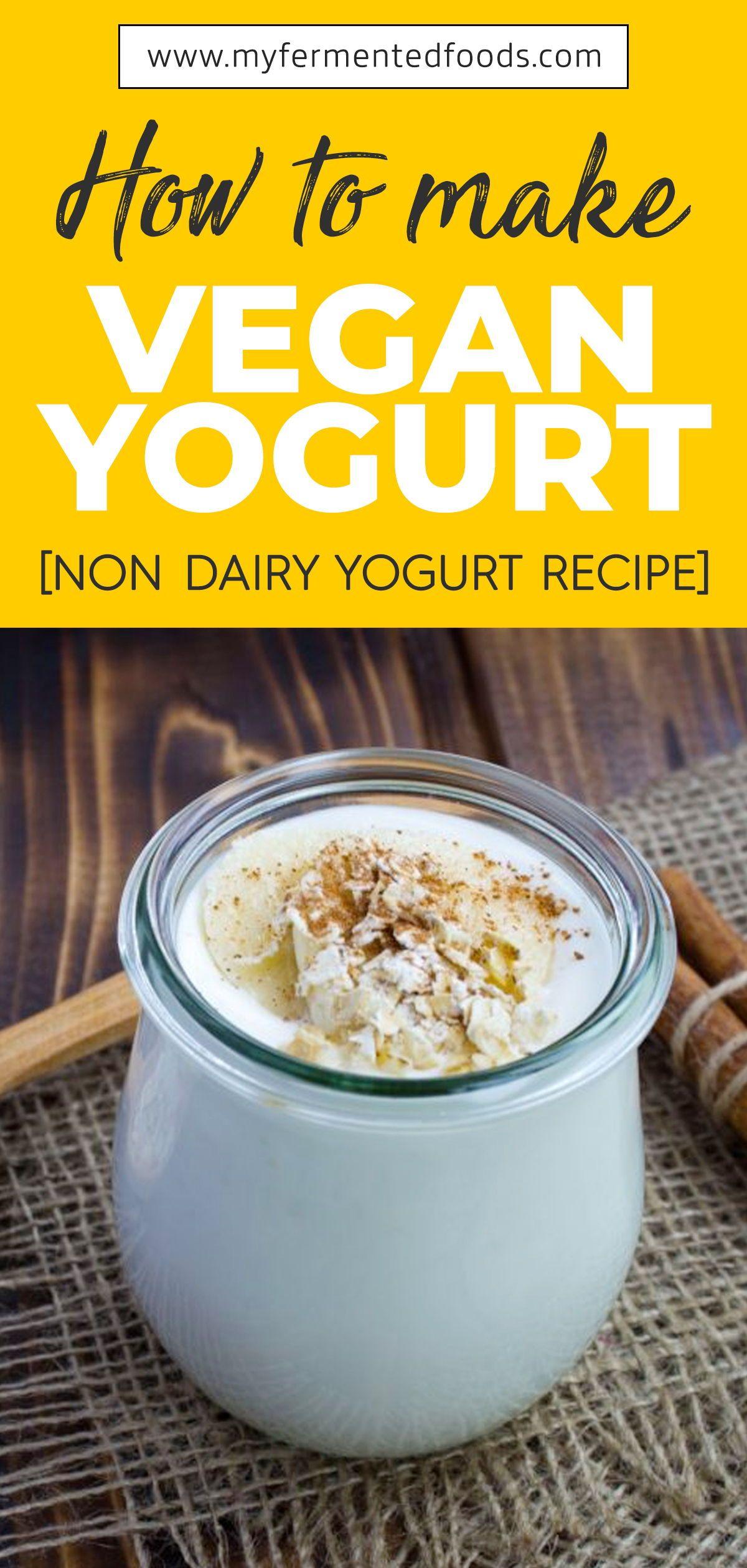 How To Make Vegan Yogurt Non Dairy Yogurt Recipe My Fermented Foods Recipe Yogurt Recipes Fermented Foods Vegan Yogurt