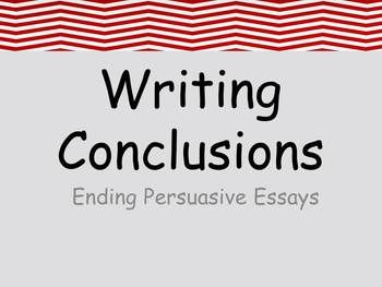 007 Writing Conclusions for Persuasive Essays PowerPoint and
