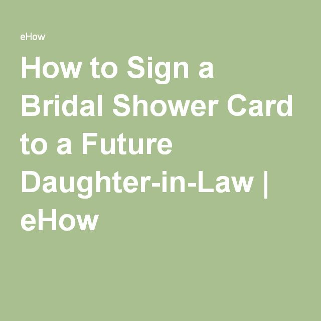 how to sign a bridal shower card to a future daughter in law ehow