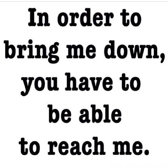 You Cant Bring Me Down Quotes For Inspiration Quotes Bring Me
