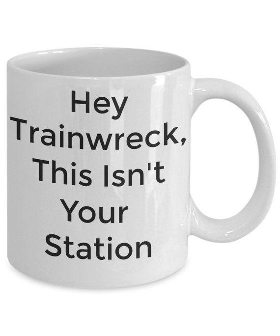 Office mug work mug Sarcastic funny gift coffee mug gift for him or her custom mug with sayings Hey train wreck this isn't your station #custommugs