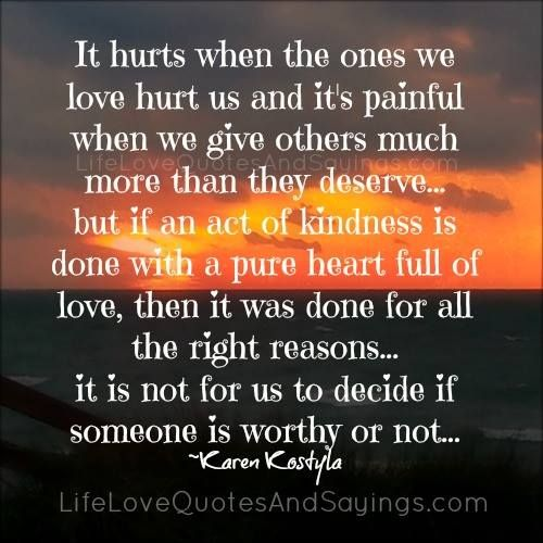 It Hurts When The Ones We Love Hurt Us And Its Painful When We Give