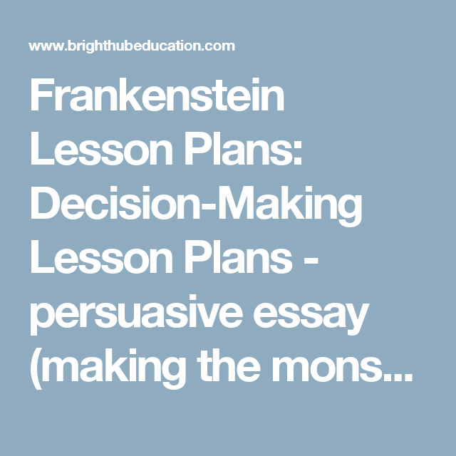 frankenstein lesson plans decision making lesson plans  frankenstein lesson plans decision making lesson plans persuasive essay making the monster s