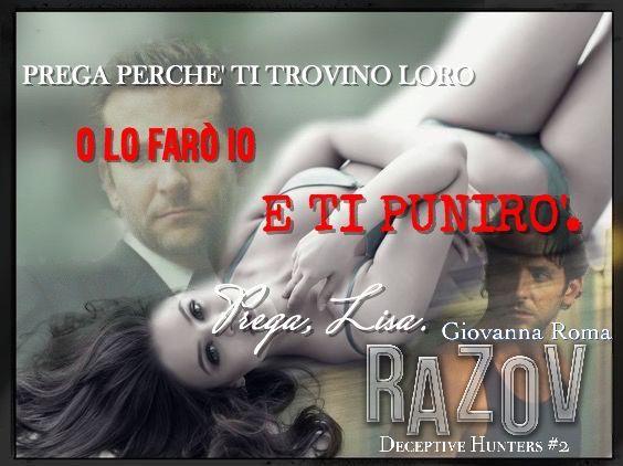 """""""Prega perché ti trovino loro o lo farò io e ti punirò. Prega, Lisa"""" © #DeceptiveHuntersSeries #Razov - Giovanna Roma #teaser #DarkRomance"""