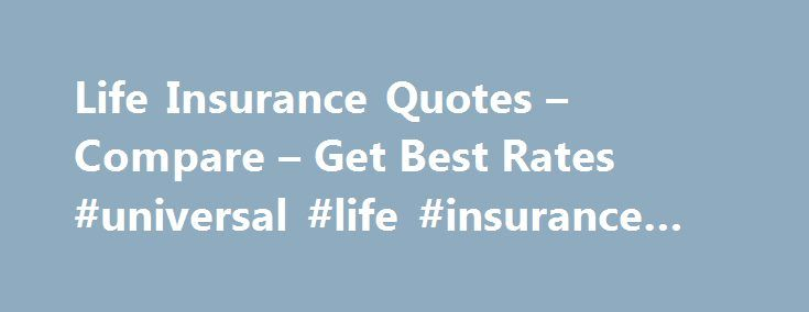 Life Insurance Quotes Compare Get Best Rates Universal Life Magnificent Universal Life Insurance Quotes Online
