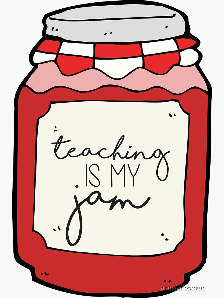 Teaching is my Jam Sticker by annmariestowe