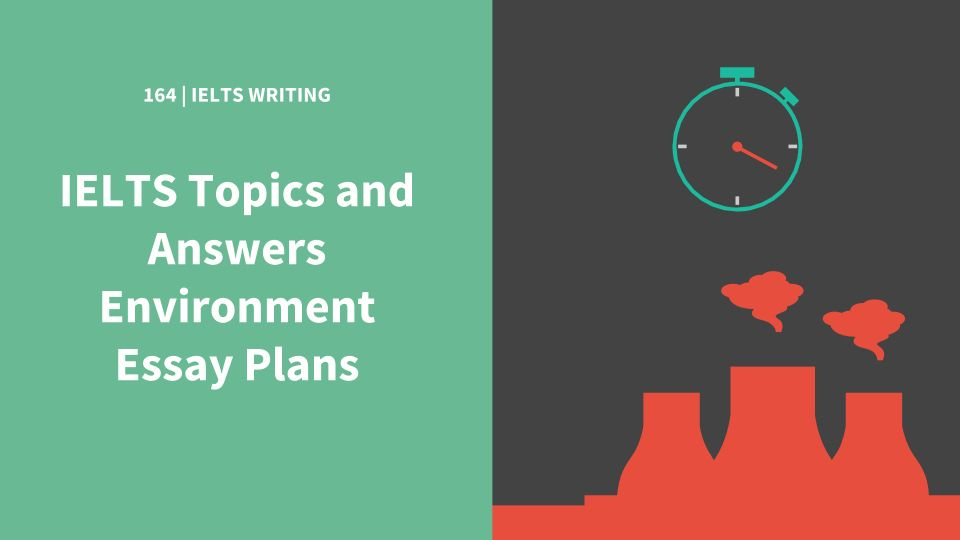 Ielts Topics And Answers Environment Essay Plans For Writing Task    Task  Questions About Environment And Then Talk About Possible  Answers Including How To Formulate The Paragraphs And Plan The Essay  Learn More Here