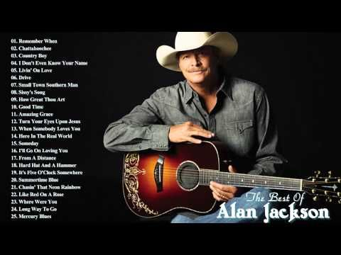 Alan Jackson Greatest Hits Alan Jackson Best Songs With Images