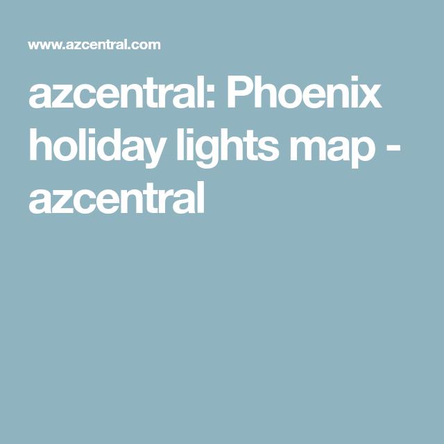 azcentral: Phoenix holiday lights map - azcentral - Azcentral: Phoenix Holiday Lights Map - Azcentral Christmas