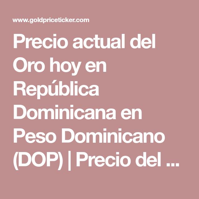 Precio Actual Del Oro Hoy En República Dominicana Peso Dominicano Dop