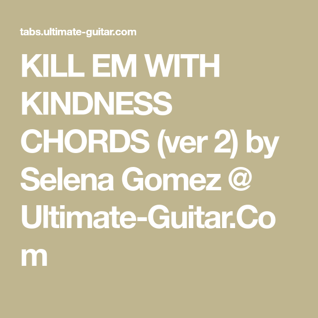 KILL EM WITH KINDNESS CHORDS (ver 2) by Selena Gomez @ Ultimate ...