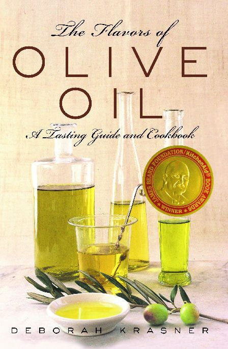 The Flavors of Olive Oil - A Tasting Guide and Cookbook by Deborah Krasner