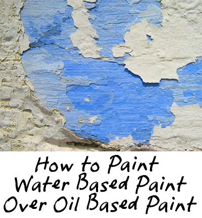 How To Paint Water Based Over Oil