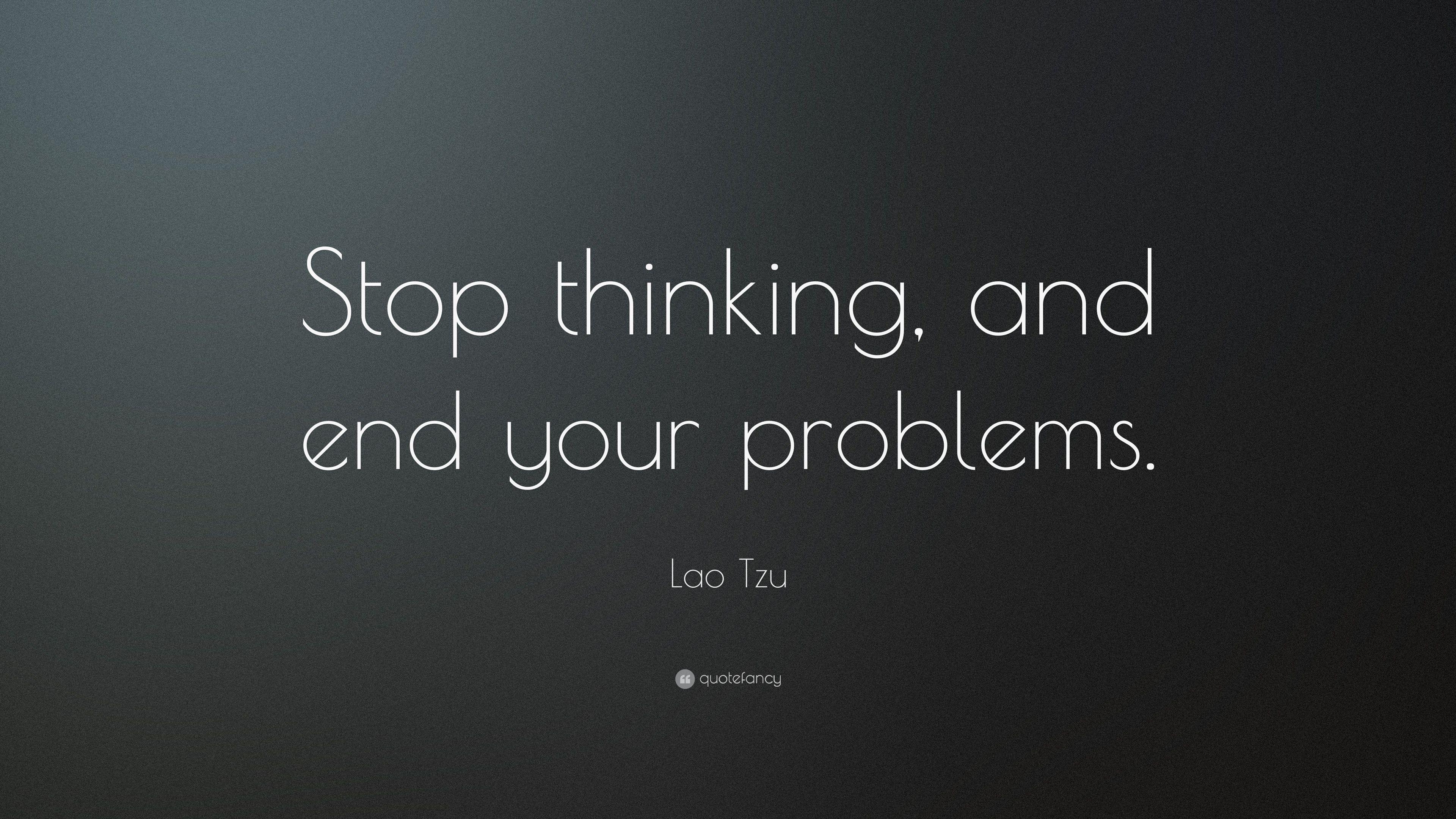 Lao Tzu Quotes Lao Tzu Stop Thinking  Google Search  Lao Tzu  Pinterest  Taoism