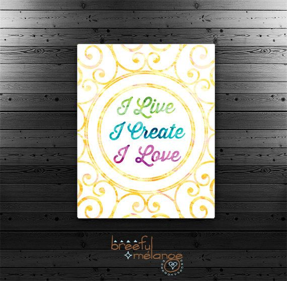 If your creativity is one of you deepest passions then you will enjoy this printable typographic art of I Live I Create I Love text colored with three colorful watercolor textures and surrounded by a sunny star burst.