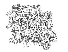Fuck Mental Illness - Coloring Page by Colorful Language © 2015. Posted with permission, reposting permitted with attribution. https://www.facebook.com/colorfullanguageart