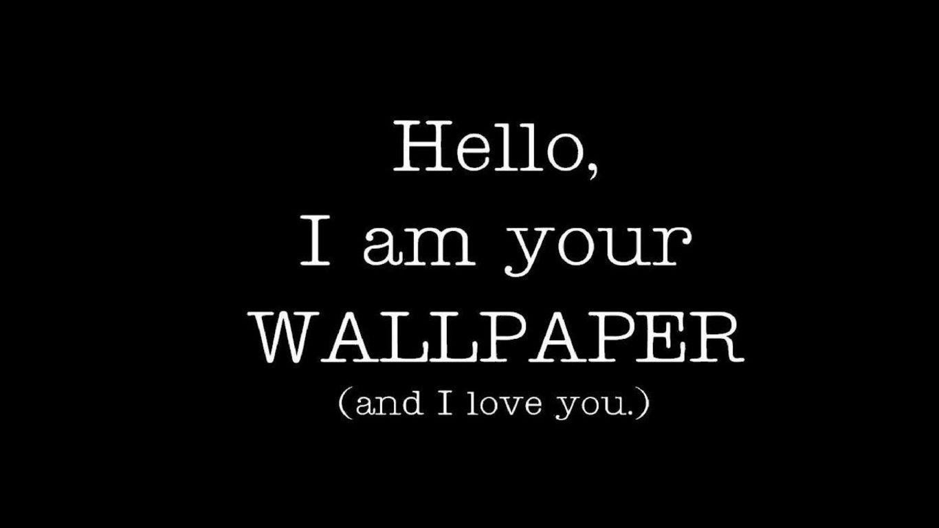 Hello I Am Your Wallpaper And I Love You Sarcastic Wallpaper