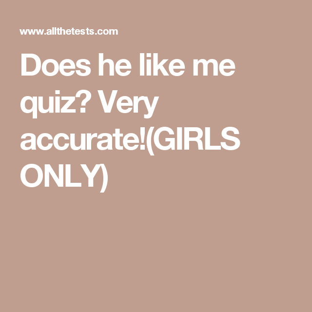 Does he like you quiz very accurate