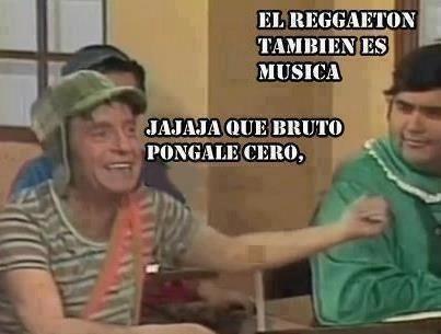 Jajajajaja Que Bruto Pongale Cero Reggaeton Memes Memes Del Chavo