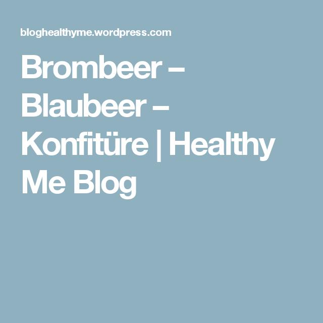 Brombeer – Blaubeer – Konfitüre | Healthy Me Blog