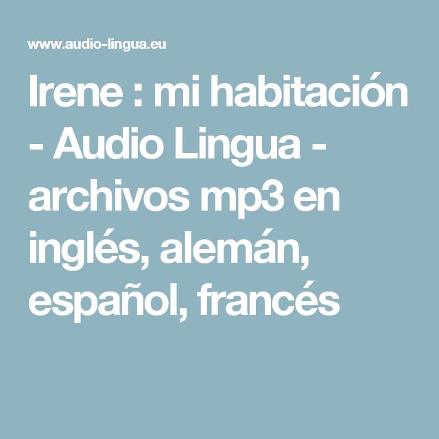Irene : mi habitación - Audio Lingua - archivos mp3 en inglés, alemán, español, francés