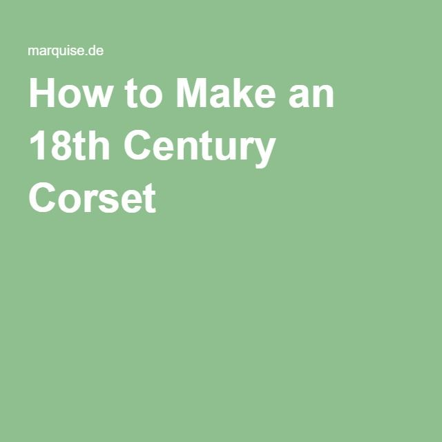 How to Make an 18th Century Corset (from the Marquise site)