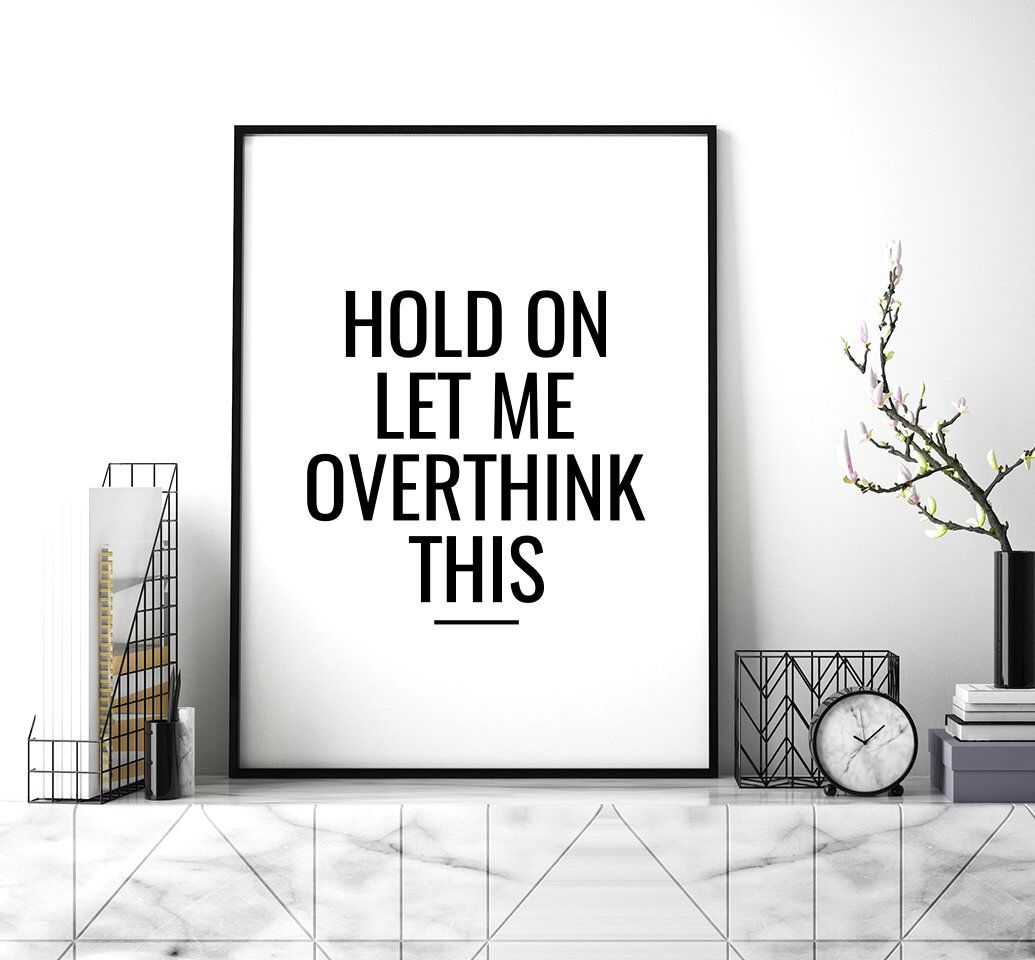 Printable Art Hold On Let Me Overthink This Funny Quotes Wall Art Inspirational Print Typography Art Decor Instant Download Funny Wall Art Quotes Art Quotes Inspirational Wall Art Quotes