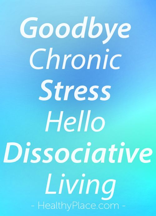 """""""Since letting go of Dissociative Living last year, I've learned that the only way to manage chronic stress is to leave it behind. Dissociative Living blog."""" www.HealthyPlace.com"""